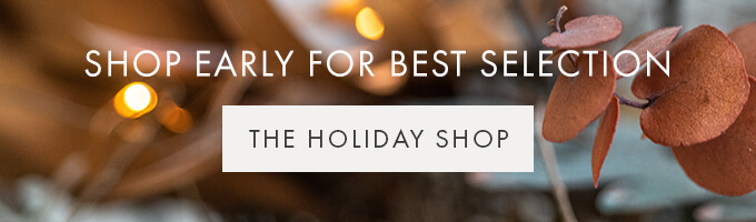 SHOP EARLY FOR BEST SELECTION  — THE HOLIDAY SHOP >