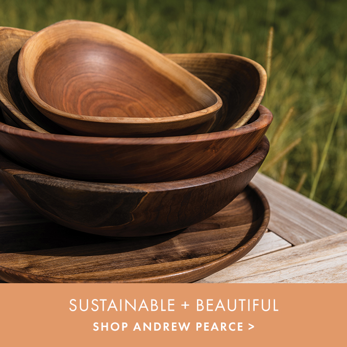 SUSTAINABLE + BEAUTIFUL — SHOP ANDREW PEARCE >