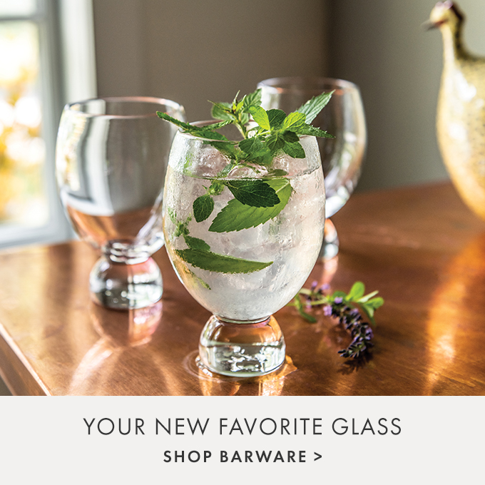 YOUR FAVORITE NEW GLASS  — SHOP BARWARE >
