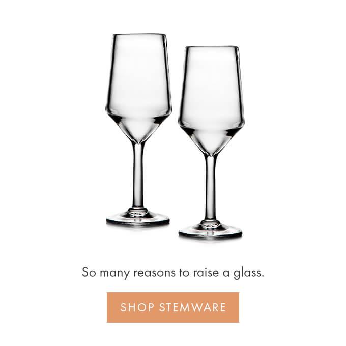 So many reasons to raise a glass —SHOP STEMWARE >