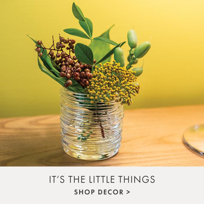 IT'S THE LITTLE THINGS  — SHOP DECOR >
