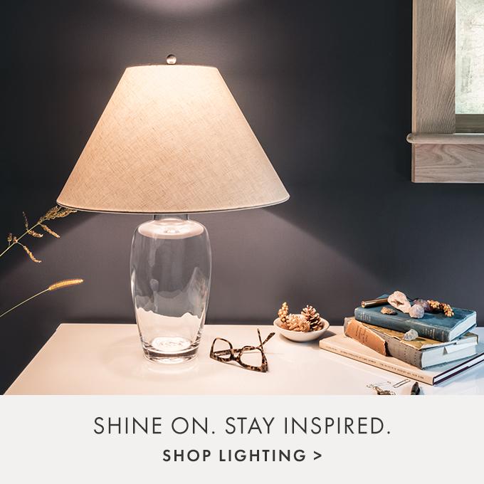 SHINE ON. STAY INSPIRED. —  SHOP LIGHTING >