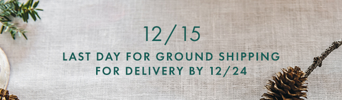 December 15 — Last Day for Ground Shipping for Delivery by December 24