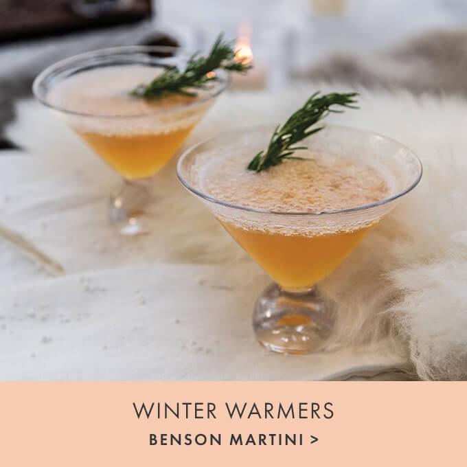 Winter Warmers — BENSON MARTINI >