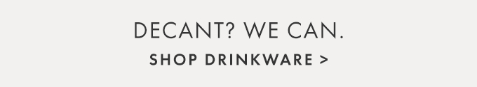DECANT? WE CAN.— SHOP DRINKWARE >