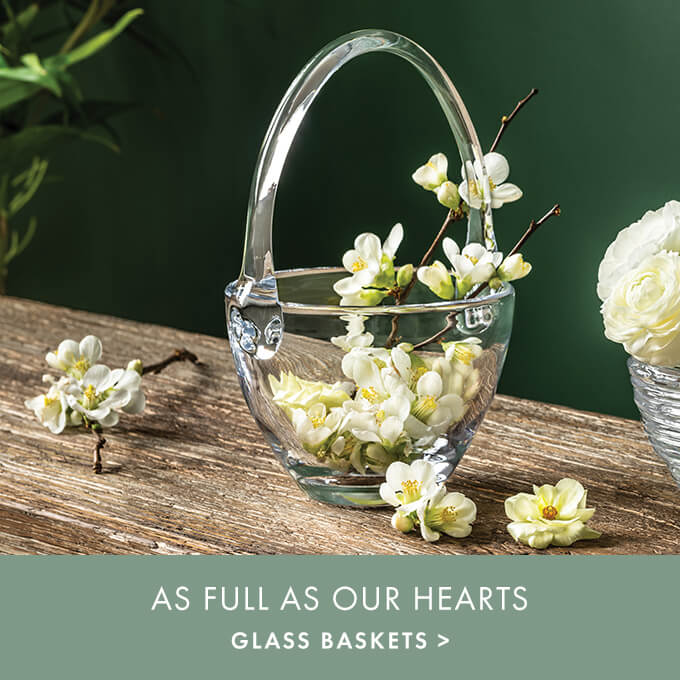 AS FULL AS OUR HEARTS —GLASS BASKETS >