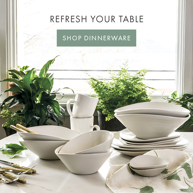 REFRESH YOUR TABLE — SHOP DINNERWARE >