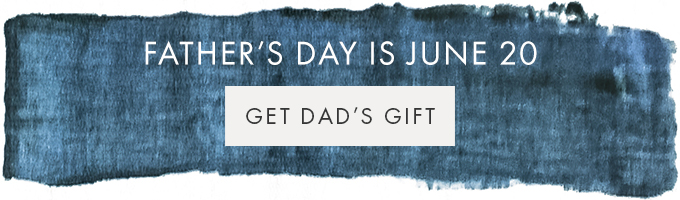 FATHER'S DAY IS JUNE 20 — GET DAD'S GIFT  >