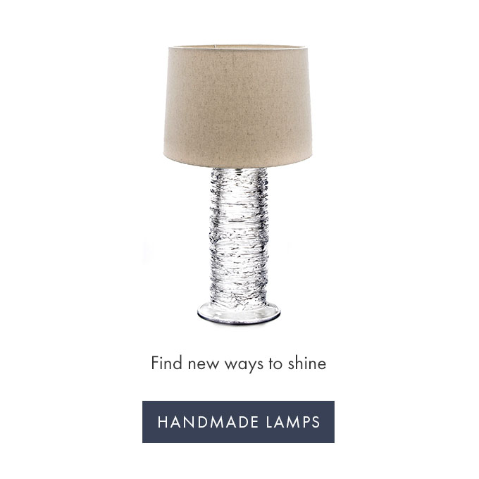 Find new ways to shine — HANDMADE LAMPS >