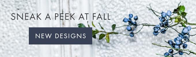 SNEAK A PEEK AT FALL  — NEW DESIGNS >