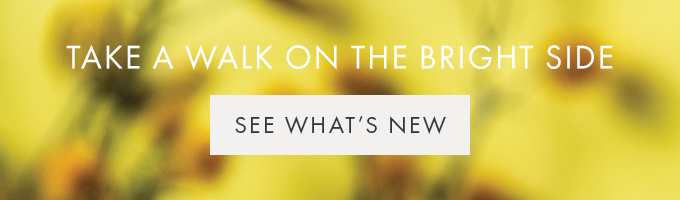 TAKE A WALK ON THE BRIGHT SIDE  — SEE WHAT'S NEW >