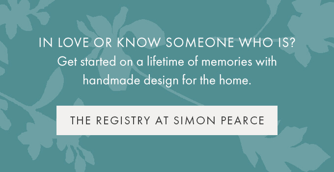 In love or know someone who is?  Get started on a lifetime of memories with handmade design for the home. THE REGISTRY AT SIMON PEARCE >
