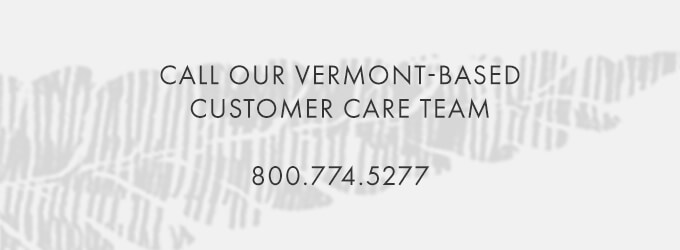 Need a personal shopper? Our Vermont-based customer care team can help — call 800.774.4277