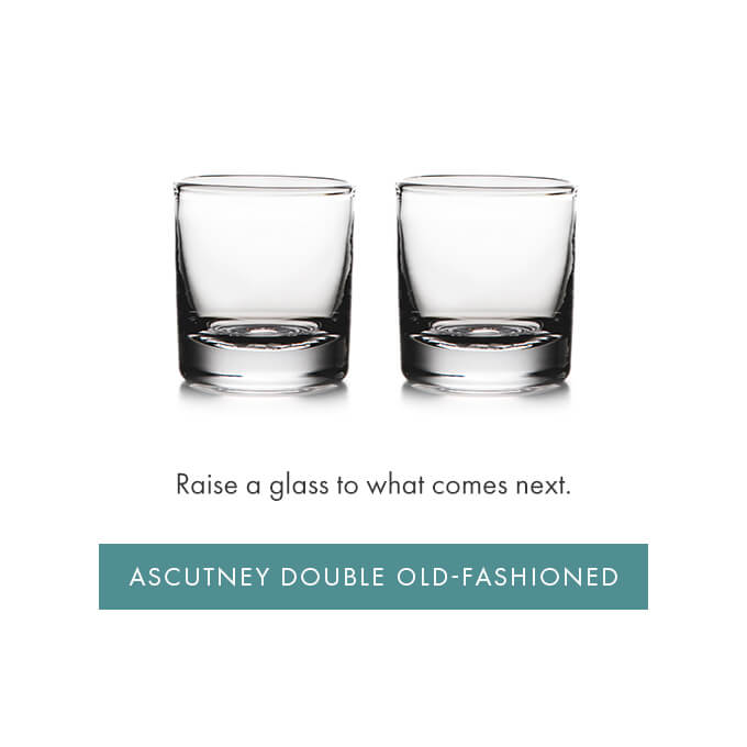 Raise a glass to what comes next — ASCUTNEY DOUBLE OLD FASHIONED >