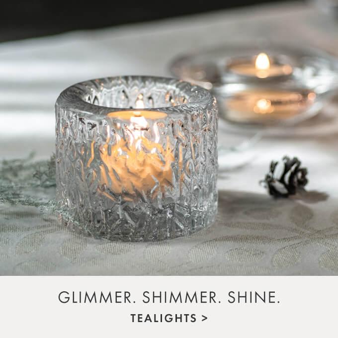 GLIMMER. SHIMMER. SHINE. — TEALIGHTS >