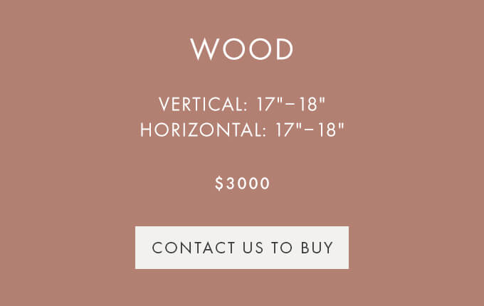 CONTACT US TO BUY — WOOD — VERTICAL (17″-18″), HORIZONTAL (17″-18″) — $3000